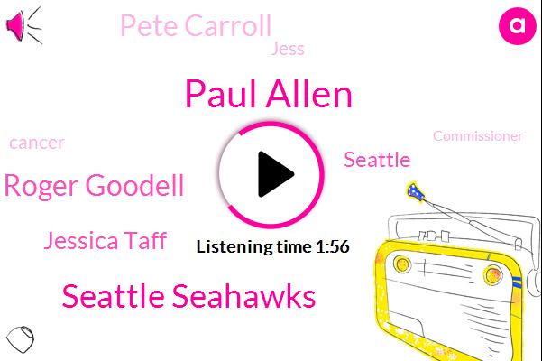 Paul Allen,Seattle Seahawks,Commissioner Roger Goodell,Jessica Taff,Seattle,Pete Carroll,Jess,Cancer,Commissioner,Basketball,Harry Glickman,GM,NFL,NBA,Blazers,Founder
