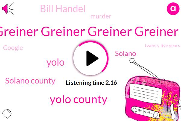 Greiner Greiner Greiner Greiner Greiner Greiner Greiner Greiner Greiner Greiner,Yolo County,Solano County,Yolo,Bill Handel,Solano,Murder,Google,Twenty Five Years