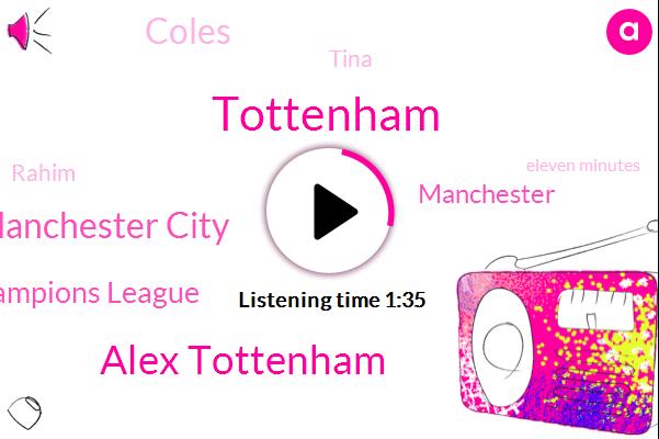 Alex Tottenham,Tottenham,Manchester City,European Champions League,Coles,Manchester,Tina,Rahim,Eleven Minutes,Two Year