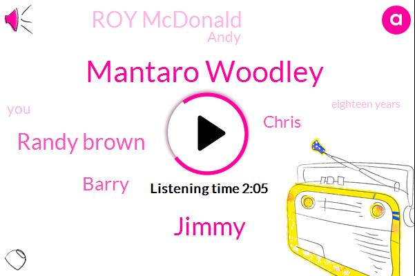Mantaro Woodley,Jimmy,Randy Brown,Barry,Chris,Roy Mcdonald,Andy,Matt,Eighteen Years