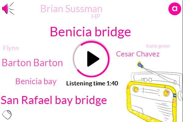 Benicia Bridge,San Rafael Bay Bridge,Matteo Barton Barton,Benicia Bay,Cesar Chavez,Brian Sussman,HP,Flynn,Katie Green,Thirty Minute,Five Sixty K