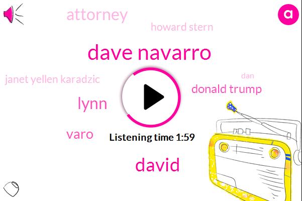 Dave Navarro,David,Lynn,Donald Trump,Varo,Attorney,Howard Stern,Janet Yellen Karadzic,DAN