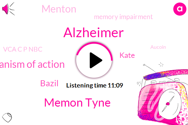Alzheimer,Memon Tyne,Mechanism Of Action,Bazil,Kate,Menton,Memory Impairment,Vca C P Nbc,Aucoin,Amena