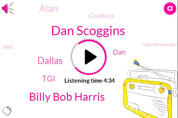 Dan Scoggins,Billy Bob Harris,Dallas,TGI,DAN,Alan,Cowboys,Regional Manager,DOT,Football,Testosterone,Boise,Boise Cascade,Lear,Mr High,Allen Stillman,Brooks Brothers,New York,Typecasting