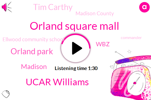 Orland Square Mall,Ucar Williams,Orland Park,Madison,WBZ,Tim Carthy,Madison County,Ellwood Community School,Commander,Britain,Bob Roberts,Rodney Coming,Chicago,Casey Smitherman,Indiana,Institute Of Technology,Prosecutor,Official