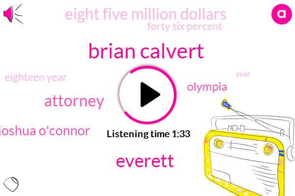 Brian Calvert,Everett,Attorney,Joshua O'connor,Olympia,Eight Five Million Dollars,Forty Six Percent,Eighteen Year