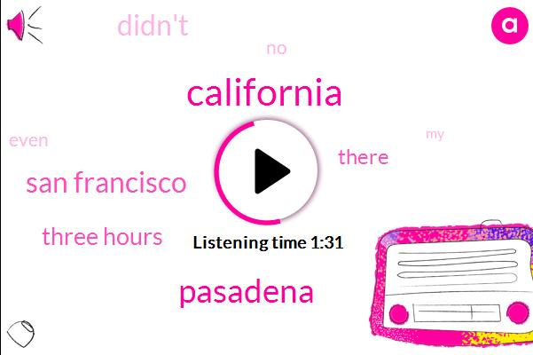 California,San Francisco,Pasadena,Three Hours