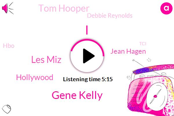 Gene Kelly,Les Miz,Hollywood,Jean Hagen,Tom Hooper,Debbie Reynolds,HBO,TCI,Lina Lamont,Donald Trump,O'connor,Stanley