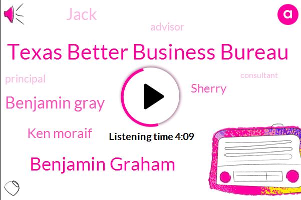 Texas Better Business Bureau,Benjamin Graham,Benjamin Gray,Ken Moraif,Sherry,Jack,Advisor,Principal,Consultant,Two K