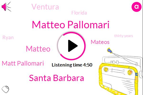 Matteo Pallomari,Santa Barbara,Matteo,Matt Pallomari,Mateos,Ventura,Florida,Ryan,Thirty Years
