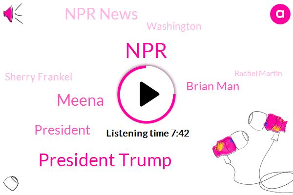 President Trump,NPR,Meena,Brian Man,Npr News,Washington,Sherry Frankel,Rachel Martin,Laura Brad,Donald Trump,Dr. Deborah Burkes,CNN,Quakertown,Sophie Mcclelland,Coordinator,George,India,U. S