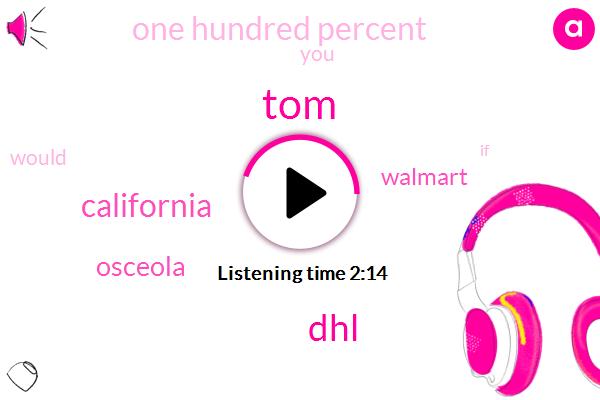 TOM,Tesla,DHL,California,Osceola,Walmart,One Hundred Percent