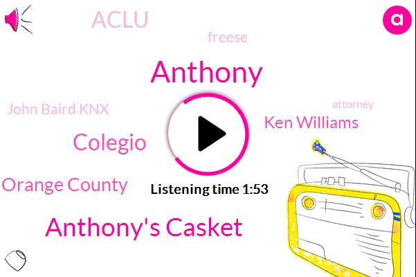 Anthony,Anthony's Casket,Colegio,Orange County,Ken Williams,Aclu,KNX,Freese,John Baird Knx,Attorney,Lancaster,Newsradio,Ten Year,Two Year