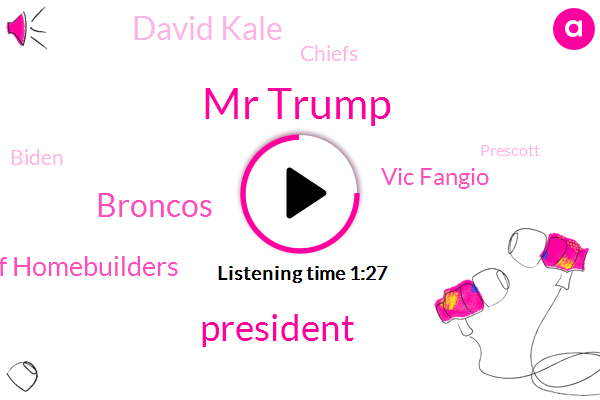 Mr Trump,President Trump,Broncos,National Association Of Homebuilders,Vic Fangio,David Kale,Chiefs,Biden,Prescott,Tucson,America,Corona,New England