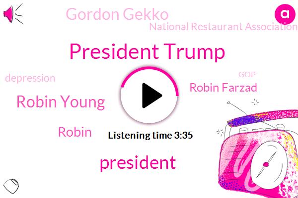 President Trump,Robin Young,Robin Farzad,Robin,Gordon Gekko,National Restaurant Association,Depression,GOP,Senate,Army Corps,Amtrak