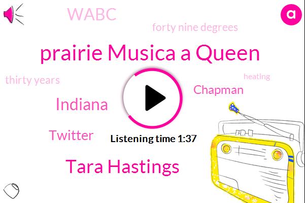 Prairie Musica A Queen,Tara Hastings,Indiana,Twitter,Chapman,Wabc,Forty Nine Degrees,Thirty Years
