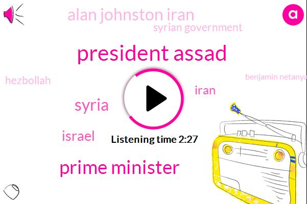 President Assad,Prime Minister,Syria,Israel,Iran,Alan Johnston Iran,Syrian Government,Hezbollah,Benjamin Netanyahu,Analyst,Sayed,100 Percent