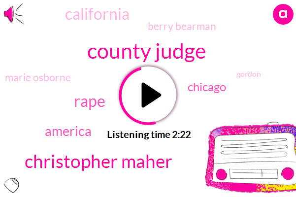 County Judge,Christopher Maher,Rape,America,Chicago,California,Berry Bearman,Marie Osborne,Gordon,Chelsea,Brooke Lange,Warren,Chris Renwick,Napa County,Fire Chief,Thirty Seven Year,Nineteen Years,Fifteen Years,Eight Years