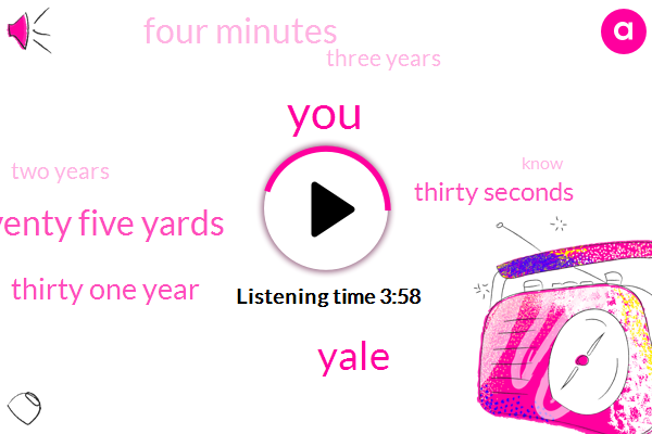 Yale,Seventy Five Yards,Thirty One Year,Thirty Seconds,Four Minutes,Three Years,Two Years