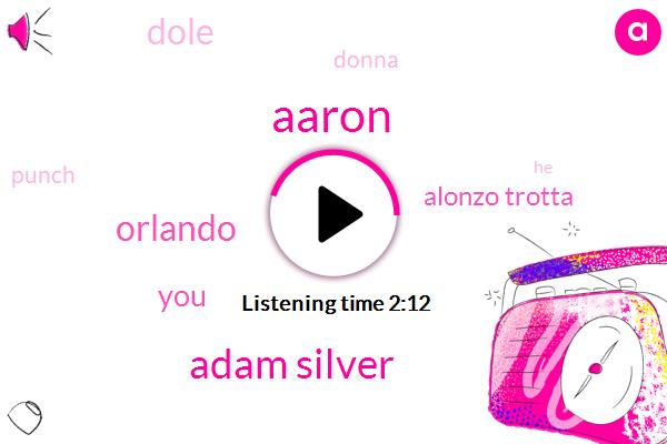 Aaron,Adam Silver,Orlando,Alonzo Trotta,Dole,Donna