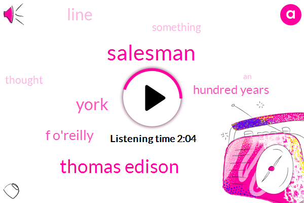 Salesman,Thomas Edison,York,F O'reilly,Hundred Years