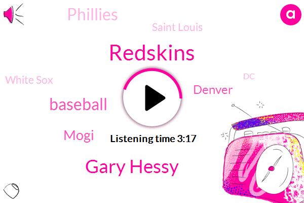 Redskins,Gary Hessy,Baseball,Mogi,Denver,Phillies,Saint Louis,White Sox,DC,Dallas,Yankees,Houston,Detroit,Denver Riggleman,Mets,Seattle,Orioles,Toronto,Congressman,Boston