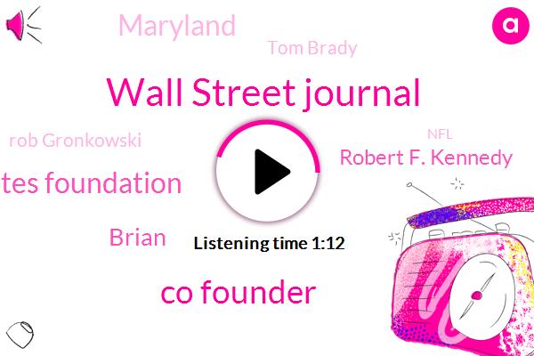 Wall Street Journal,Co Founder,Melinda Gates Foundation,Brian,Robert F. Kennedy,Maryland,Tom Brady,Rob Gronkowski,NFL,Bill Gates,Microsoft,NBC,Maeve Kennedy,Founder,Chesapeake Bay,Football