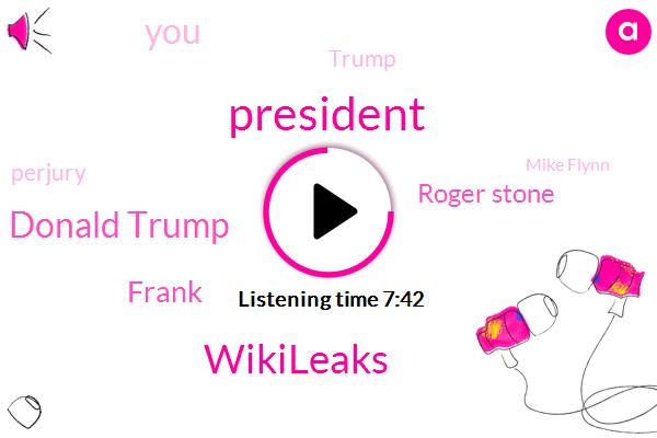 President Trump,Wikileaks,Donald Trump,Frank,Roger Stone,Perjury,Mike Flynn,Robert Muller,Beantown,Special Counsel,Vice President,FOX,Bloomberg,Dr Gorka,Paul Manafort,Wire Fraud,Alan Dershowitz,Roger Sto