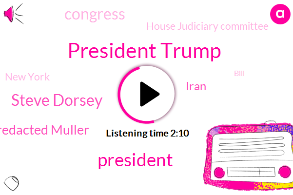President Trump,Steve Dorsey,Unredacted Muller,Iran,House Judiciary Committee,Congress,New York,Bill,White House,William Bar,Veronica Escobar,The New York Times,Mike Johnson,CBS,Attorney,Steven Portnoy