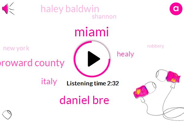 Miami,Daniel Bre,Broward County,Italy,Healy,Haley Baldwin,Shannon,New York,Robbery,Britney Spears,BMW,Murder,Jeffries,Kyri Irving,Selena,Selena Gomez,Justin Bieber