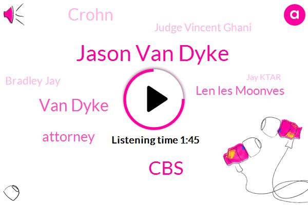 Jason Van Dyke,CBS,Van Dyke,Len Les Moonves,ABC,Attorney,Crohn,Judge Vincent Ghani,Bradley Jay,Jay Ktar,Ryan Burrow,Murder,Eva Pilgrim,Chicago,Chief Executive,Chevy,Colitis,LA