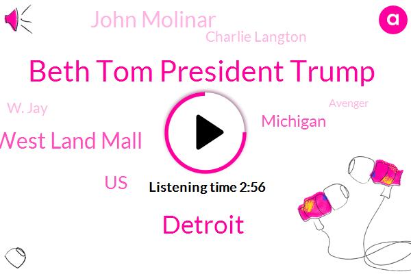 Beth Tom President Trump,Detroit,West Land Mall,United States,Michigan,John Molinar,Charlie Langton,W. Jay,Avenger,W. James Beth Fischer,Jordan,Fema,West Side,Dave,Greenfield,Congressman,Mansfield