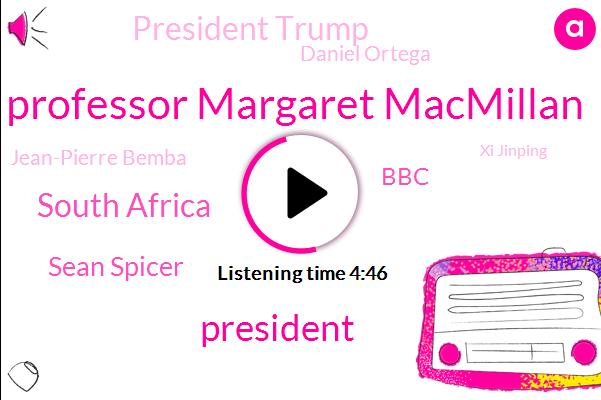 Professor Margaret Macmillan,President Trump,South Africa,Sean Spicer,BBC,Daniel Ortega,Jean-Pierre Bemba,Xi Jinping,South Korea,Professor,Macmillan,Canadian War Museum,China,United States,North Korea,Vice President,Democratic Republic Of Congo,Murder