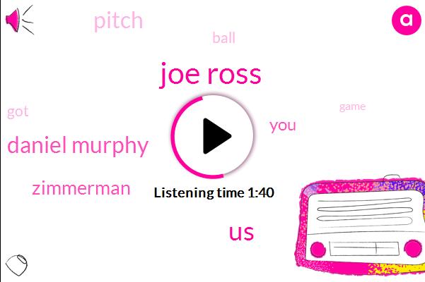 Joe Ross,United States,Daniel Murphy,Zimmerman