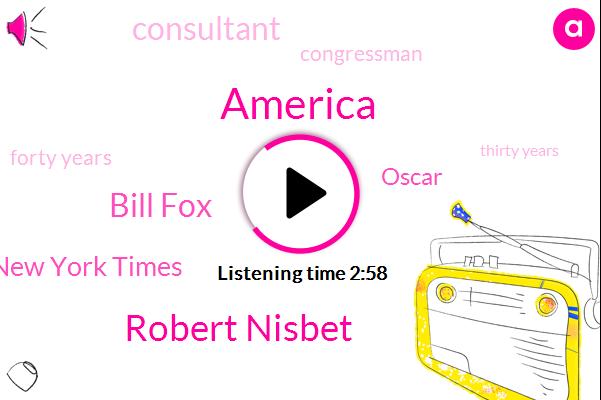 America,Robert Nisbet,Bill Fox,New York Times,Oscar,Consultant,Congressman,Forty Years,Thirty Years,Ten Years
