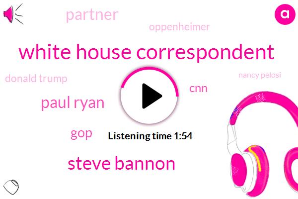 White House Correspondent,Steve Bannon,Paul Ryan,GOP,CNN,Partner,Oppenheimer,Donald Trump,Nancy Pelosi,Msnbc