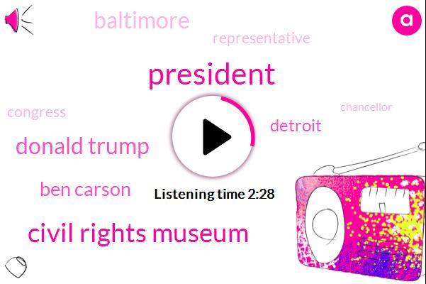 President Trump,Civil Rights Museum,Donald Trump,Ben Carson,Detroit,Baltimore,Representative,Congress,Chancellor,Democrat Party,Civil Rights,John Lewis,Eleanor Holmes