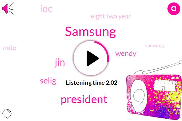 Samsung,President Trump,JIN,Selig,Wendy,IOC,Eight Two Year