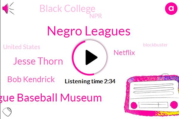 Negro Leagues,Negro League Baseball Museum,Jesse Thorn,Bob Kendrick,Netflix,Black College,NPR,United States