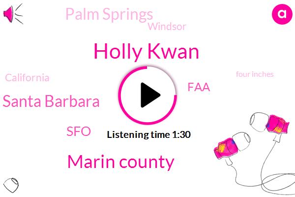 Holly Kwan,Marin County,San Luis Obispo Santa Barbara,SFO,FAA,Palm Springs,Windsor,California,Four Inches,Three Hour