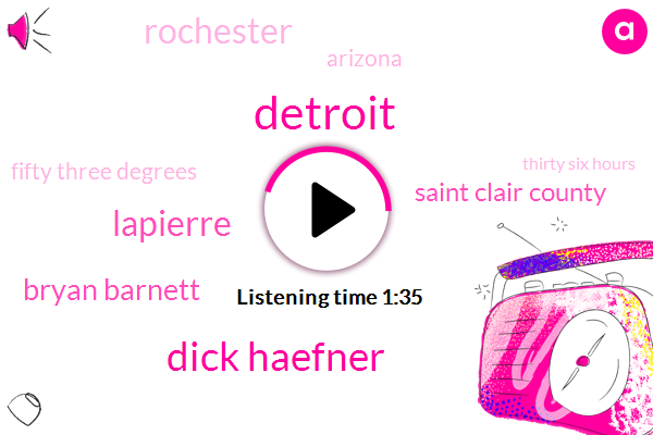 Dick Haefner,Detroit,Lapierre,Bryan Barnett,Saint Clair County,Rochester,Arizona,Fifty Three Degrees,Thirty Six Hours