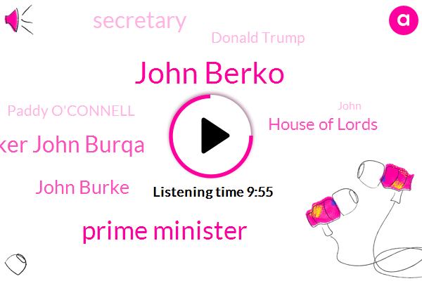 John Berko,Prime Minister,Speaker Speaker John Burqa,John Burke,House Of Lords,Secretary,Donald Trump,Paddy O'connell,John Berkeley,China,House Of Commons,Jeremy Corbyn,John Beco,House,Tom Becka,David Leakey,UK,John Buck