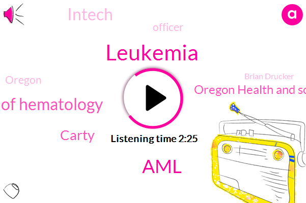 Leukemia,AML,American Society Of Hematology,Carty,Oregon Health And Science University,Intech,Officer,Oregon,Brian Drucker,Linden,Ashby,Cure,Detroit,KEN,Director,Portland,Two Percent,Seven Days,Ten Years,Two Years