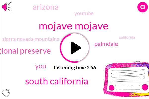 Mojave Mojave,South California,Mojave National Preserve,Palmdale,Arizona,Youtube,Sierra Nevada Mountains,California,Thirteen Thousand Feet