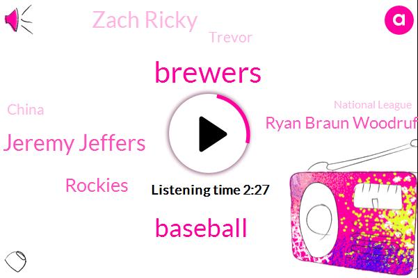 Brewers,Baseball,Jeremy Jeffers,Rockies,Ryan Braun Woodruff,Zach Ricky,Trevor,China,National League,Mr. The,One Hundred Percent
