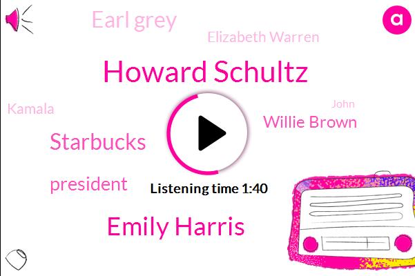 Howard Schultz,Emily Harris,Starbucks,President Trump,Willie Brown,Earl Grey,Elizabeth Warren,Kamala,John,CEO,Sixty Minutes
