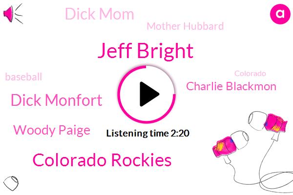 Jeff Bright,Colorado Rockies,Dick Monfort,Woody Paige,Charlie Blackmon,Dick Mom,Mother Hubbard,Baseball,Colorado