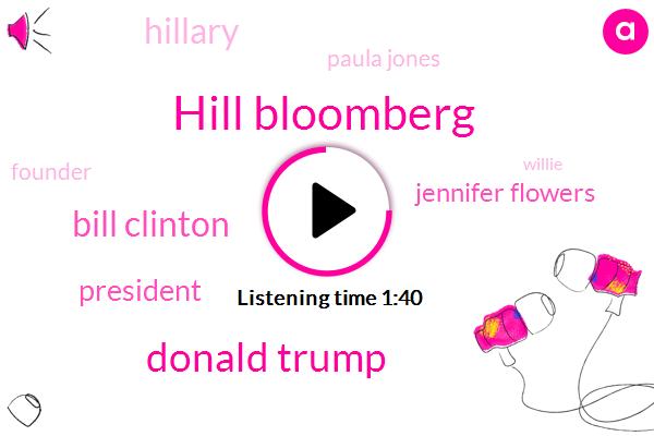 Hill Bloomberg,Donald Trump,Bill Clinton,President Trump,Jennifer Flowers,Hillary,Paula Jones,Founder,Willie,Arik,Jennifer,Jennifer I,Sixty Minutes