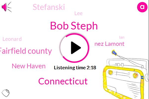Bob Steph,Connecticut,Fairfield County,New Haven,Nez Lamont,Stefanski,LEE,Leonard,IAN,Hartford,One Sixty Three Percent,Twenty Percent,Two Percent