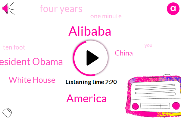 Alibaba,America,President Obama,White House,China,Four Years,One Minute,Ten Foot